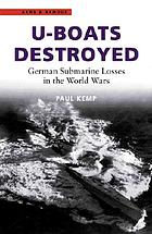 U-boats destroyed : German submarine losses in the World Wars