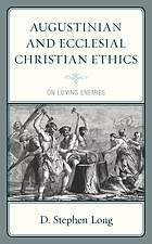 Augustinian and ecclesial Christian ethics : on loving enemies