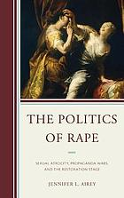 The politics of rape : sexual atrocity, propaganda wars, and the Restoration stage