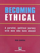Becoming ethical : a parallel, political journey with men who have abused