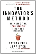 The innovator's method : bringing the lean start-up into your organization
