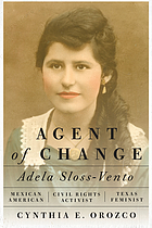 Orozco, Cynthia. Agent of Change: Adela Sloss-Vento, Mexican American Civil Rights Activist and Texas Feminist. First ed., University of Texas Press, 2020.