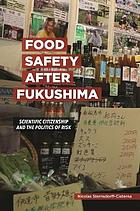Food safety after Fukushima : scientific citizenship and the politics of risk