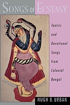 Songs of ecstasy : tantric and devotional songs from Colonial Bengal