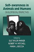 Self-awareness in animals and humans : developmental perspectives