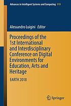 Proceedings of the 1st International and Interdisciplinary Conference on Digital Environments for Education, Arts and Heritage : EARTH 2018