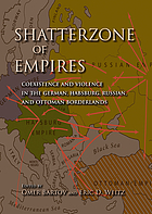 Shatterzone of empires : coexistence and violence in the German, Habsburg, Russian, and Ottoman borderlands
