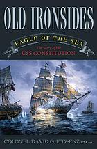 Old Ironsides : eagle of the sea : the story of the USS Constitution