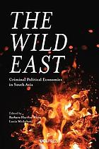 The wild East : criminal political economies in South Asia