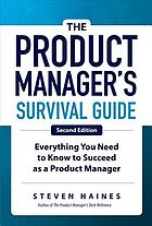 The product manager's survival guide : everything you need to know to succeed as a product manager