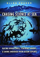 Chasing science at sea : racing hurricanes, stalking sharks, and living undersea with ocean experts