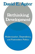 Rethinking development : modernization, dependency, and postmodern politics