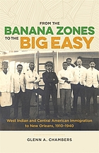 From the Banana Zones to the Big Easy : West Indian and Central American immigration to New Orleans, 1910-1940