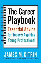 The career playbook : essential advice for today's aspiring young professional