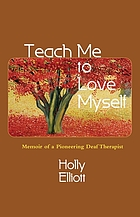 Teach me to love myself : memoir of a pioneering deaf therapist
