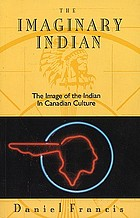 The imaginary Indian : the image of the Indian in Canadian culture
