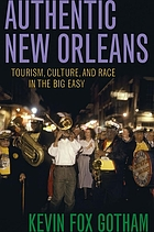 Authentic New Orleans : tourism, culture, and race in the Big Easy