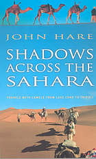 Shadows across the Sahara : travels with camels from Lake Chad to Tripoli