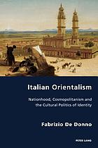 Italian Orientalism : nationhood, cosmopolitanism and the cultural politics of identity