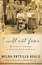 I will not fear : my story of a lifetime of building faith under fire