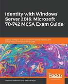Identity with Windows Server 2016 Microsoft 70-742 MCSA exam guide : deploy, configure, and troubleshoot identity services and group policy in Windows Server 2016