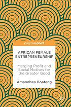 African American female entrepreneurship : merging profit and social motives for the greater good