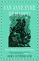 Can Jane Eyre Be Happy? : More Puzzles in Classic Fiction.