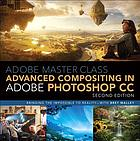 Adobe master class advanced compositing in Adobe Adobe Photoshop CC : bringing the impossible to reality