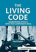 The living code : embedding ethics into the corporate DNA