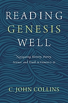 Reading Genesis well : navigating history, poetry, science, and truth in Genesis 1-11