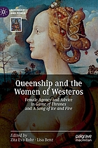 Queenship and the women of Westeros : female agency and advice in Game of Thrones and A song of ice and fire