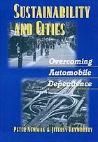 Sustainability and cities : overcoming automobile dependence