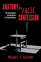 Anatomy of a false confession : the interrogation and conviction of Brendan Dassey