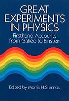 Great Experiment in Physics : Firsthand Accounts from Galileo to Einstein
