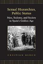 Sexual hierarchies, public status : men, sodomy, and society in Spain's golden age
