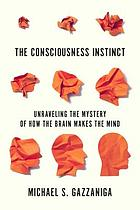 The consciousness instinct : unraveling the mystery of how the brain makes the mind