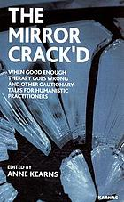 The mirror crack'd : when good enough therapy goes wrong and other cautionary tales for humanistic practioners