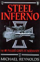 Steel inferno : ISS Panzer Corps in Normandy : the story of the 1st and 12th SS Panzer Divisions in the 1944 Normandy campaign.