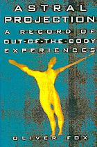 Astral projection : a record of out-of-the-body experiences