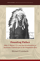Founding Father John J. Wynne, S.J. and the Inculturation of American Catholicism in the Progressive Era