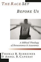 The race set before us : a biblical theology of perseverance & assurance