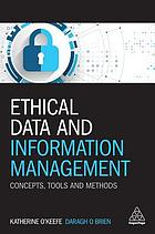 Ethical data and information management : concepts, tools and methods