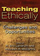 Teaching Ethically : Challenges and Opportunities.
