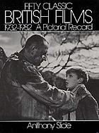 Fifty classic British films, 1932-1982 : a pictorial record