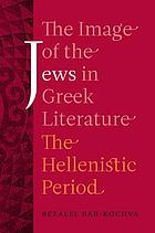 The image of the Jews in Greek literature : the Hellenistic period