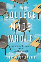 College made whole : integrative learning for a divided world