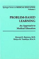 Problem-based learning : an approach to medical education