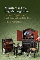 Miniature and the English imagination : literature, cognition, and small-scale culture, 1650-1765