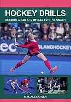 Hockey drills : session ideas and drills for the coach