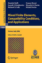 Mixed finite elements, compatibility conditions, and applications : lectures given at the C.I.M.E. Summer School held in Cetraro, Italy, June 26-July 1, 2006